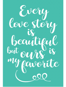 Every Love Story Is Beautiful Sign - Teal